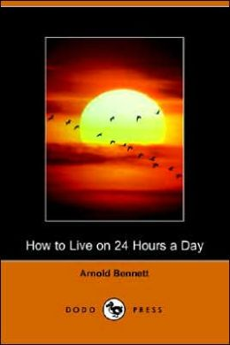 How To Live On 24 Hours A Day (Dodo Press)