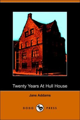 Twenty Years At Hull House; With Autobiographical Notes (Dodo Press)