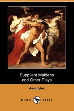 Suppliant Maidens and Other Plays