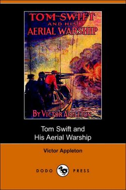 Tom Swift And His Aerial Warship, Or, The Naval Terror Of The Seas (Dodo Press)