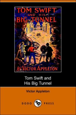 Tom Swift And His Big Tunnel, Or, The Hidden City Of The Andes (Dodo Press)