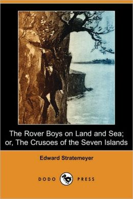 The Rover Boys on Land and Sea; or, the Crusoes of the Seven Islands