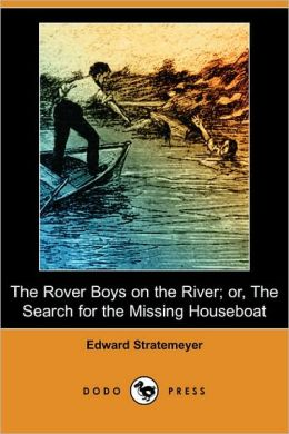The Rover Boys On The River; Or, The Search For The Missing Houseboat (Dodo Press)