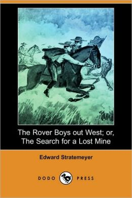 The Rover Boys Out West; Or, The Search For A Lost Mine
