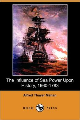 The Influence Of Sea Power Upon History, 1660-1783 (Illustrated Edition)