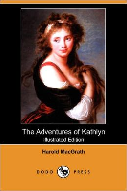 The Adventures Of Kathlyn (Illustrated Edition)