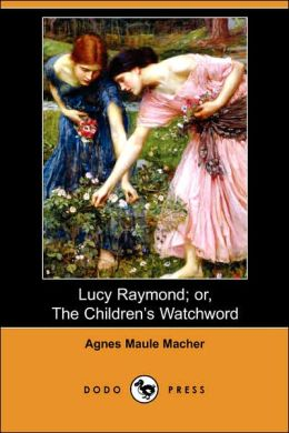 Lucy Raymond; Or, The Children's Watchword (Dodo Press)
