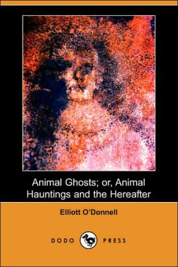 Animal Ghosts; or, Animal Hauntings and the Hereafter