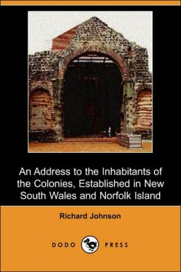 An Address to the Inhabitants of the Colonies, Established in New South Wales and Norfolk Island