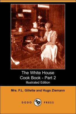 The White House Cook Book - Part 2 (Illustrated Edition)