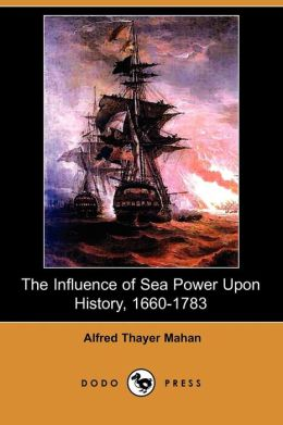 The Influence of Sea Power Upon History, 1660-1783 (Dodo Press)