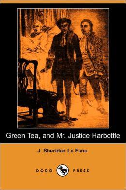 Green Tea, and Mr. Justice Harbottle (Dodo Press)