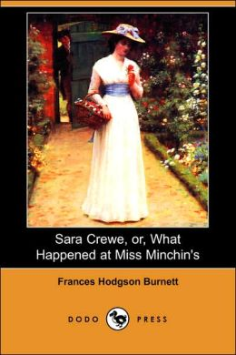 Sara Crewe, or, What Happened at Miss Minchin's (Dodo Press)