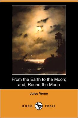 From the Earth to the Moon and Round the Moon (Dodo Press)