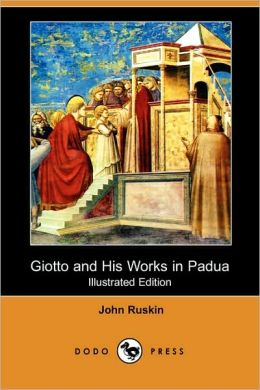 Giotto And His Works In Padua (Illustrated Edition)