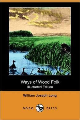 Ways Of Wood Folk (Illustrated Edition)