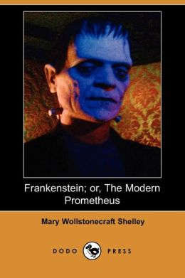 Frankenstein; or, The Modern Prometheus (Dodo Press)