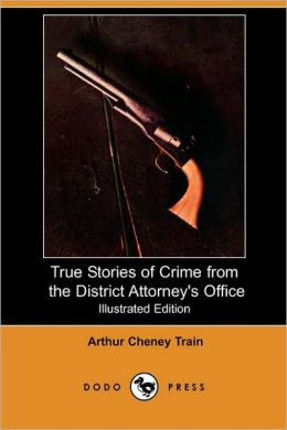 True Stories Of Crime From The District Attorney's Office (Illustrated Edition)