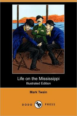Life On The Mississippi (Illustrated Edition)