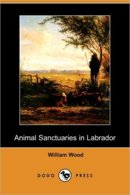 Animal Sanctuaries In Labrador, A Supplement, And Draft Of A Plan For Beginning Animal Sanctuaries In Labrador