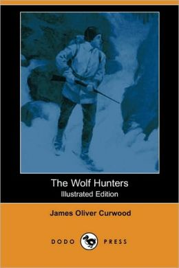 The Wolf Hunters (Illustrated Edition) (Dodo Press)