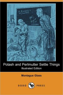 Potash And Perlmutter Settle Things (Illustrated Edition)