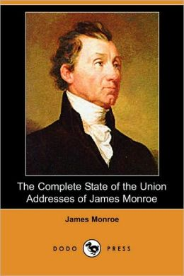 The Complete State Of The Union Addresses Of James Monroe