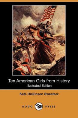Ten American Girls From History (Illustrated Edition) (Dodo Press)