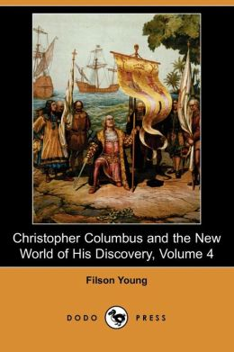Christopher Columbus And The New World Of His Discovery, Volume 4