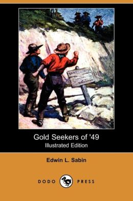 Gold Seekers Of '49 (Illustrated Edition)