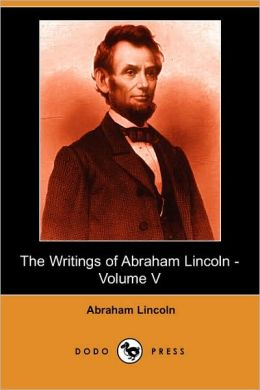 The Writings of Abraham Lincoln (Volume 5)