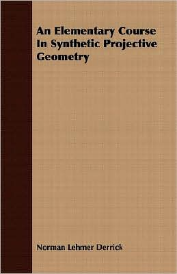 An Elementary Course In Synthetic Projective Geometry