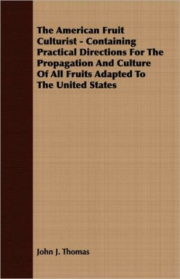 American Fruit Culturist - Containing Practical Directions for the Propagation and Culture of All Fruits Adapted to the United States