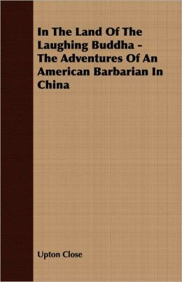 In The Land Of The Laughing Buddha - The Adventures Of An American Barbarian In China