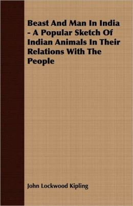 Beast And Man In India - A Popular Sketch Of Indian Animals In Their Relations With The People