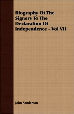 Biography Of The Signers To The Declaration Of Independence - Vol Vii