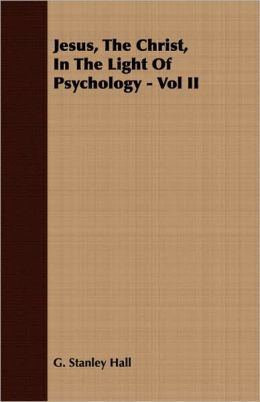 Jesus, The Christ, In The Light Of Psychology - Vol II