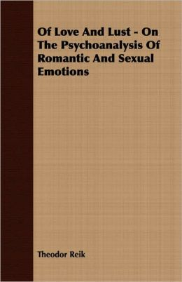 Of Love And Lust - On The Psychoanalysis Of Romantic And Sexual Emotions