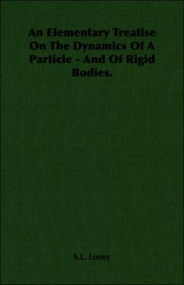 Elementary Treatise on the Dynamics of a Particle - and of Rigid Bodies