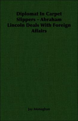 Diplomat in Carpet Slippers - Abraham Lincoln Deals with Foreign Affairs