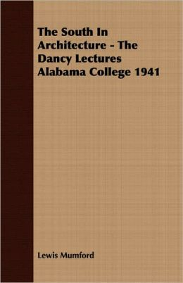 The South in Architecture - the Dancy Lectures Alabama College 1941