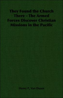 They Found the Church There - the Armed Forces Discover Christian Missions in the Pacific