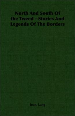 North And South Of The Tweed - Stories And Legends Of The Borders