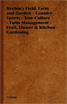 Beeton's Field, Farm And Garden: Country Sports: Tree Culture: Farm Management: Fruit, Flower & Kitchen Gardening
