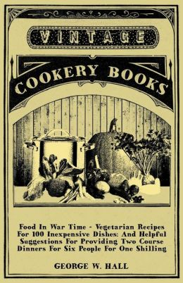 Food in War Time - Vegetarian Recipes Fo