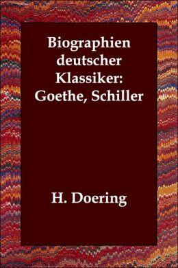 Biographien Deutscher Klassiker: Goethe, Schiller