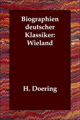 Biographien Deutscher Klassiker: Wieland