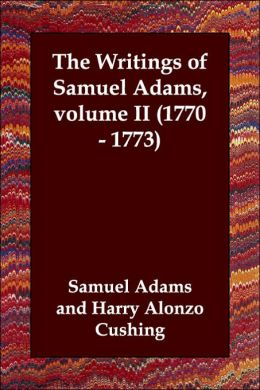 Writings of Samuel Adams Volume Ii 1770