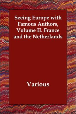 Seeing Europe with Famous Authors Volume II: France and the Netherlands