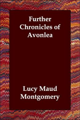 Further Chronicles of Avonlea (Anne of Green Gables Series)
